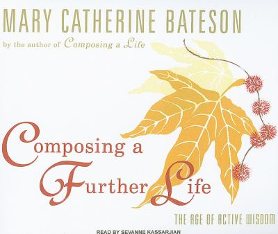 Composing a Further Life: The Age of Active Wisdom  2010 9781400118847 Front Cover