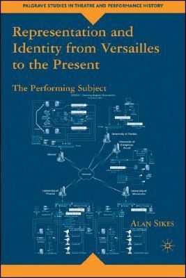 Representation and Identity from Versailles to the Present The Performing Subject  2007 9781403977847 Front Cover