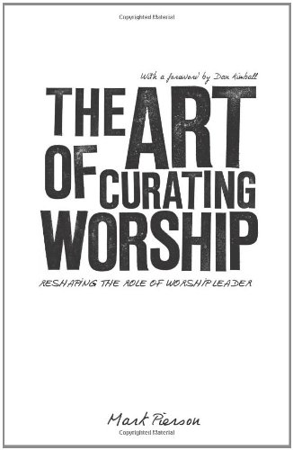 Art of Curating Worship Reshaping the Role of Worship Leader  2010 edition cover