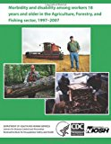 Morbidity and Disability among Workers 18 Years and Older in the Agriculture, Forestry, and Fishing Sector, 1997 - 2007  N/A 9781493613847 Front Cover