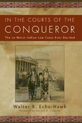 In the Courts of the Conqueror The 10 Worst Indian Law Cases Ever Decided N/A edition cover