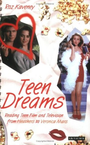 Teen Dreams Reading Teen Film and Television from 'Heathers' to 'Veronica Mars'  2006 edition cover