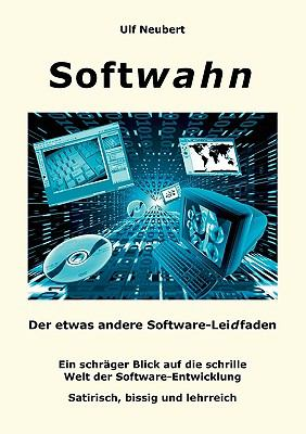 Softwahn Der etwas andere Software-Leidfaden N/A 9783837091847 Front Cover