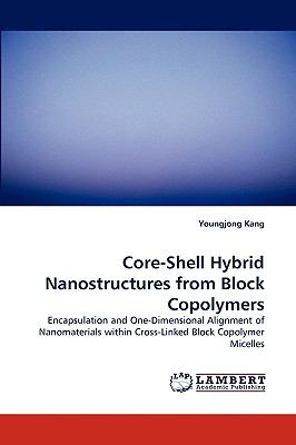 Core-Shell Hybrid Nanostructures from Block Copolymers N/A 9783838317847 Front Cover