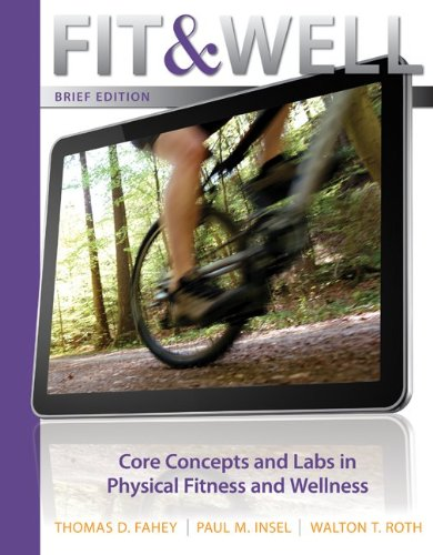 Fit and Well Core Concepts and Labs in Physical Fitness and Wellness 10th 2013 edition cover