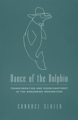 Dance of the Dolphin Transformation and Disenchantment in the Amazonian Imagination  1994 9780226761848 Front Cover