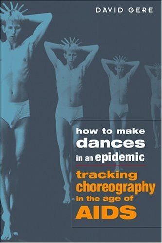 How to Make Dances in an Epidemic Tracking Choreography in the Age of AIDS  2004 edition cover