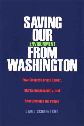 Saving Our Environment from Washington How Congress Grabs Power, Shirks Responsibility, and Shortchanges the People  2006 edition cover