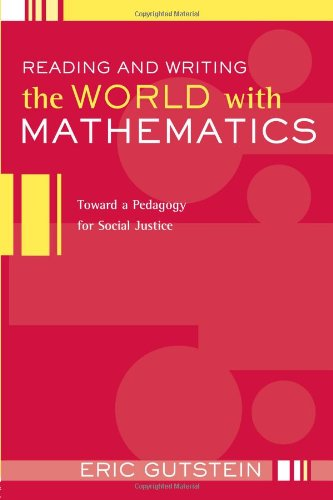 Reading and Writing the World with Mathematics Toward a Pedagogy for Social Justice  2006 edition cover