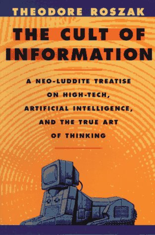 Cult of Information A Neo-Luddite Treatise on High-Tech, Artificial Intelligence, and the True Art of Thinking 2nd 1994 (Revised) edition cover