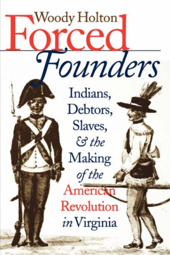 Forced Founders Indians, Debtors, Slaves, and the Making of the American Revolution in Virginia  1999 edition cover