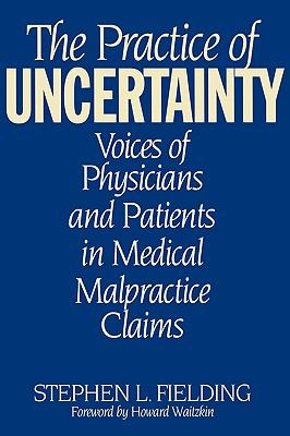 Practice of Uncertainty Voices of Physicians and Patients in Medical Malpractice Claims  1999 9780865692848 Front Cover