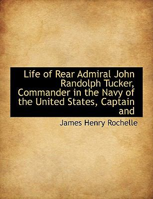 Life of Rear Admiral John Randolph Tucker, Commander in the Navy of the United States, Captain And N/A 9781113800848 Front Cover