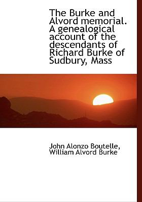 Burke and Alvord Memorial a Genealogical Account of the Descendants of Richard Burke of Sudbury N/A 9781115231848 Front Cover