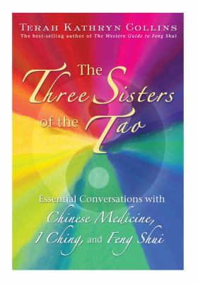 Three Sisters of the Tao Essential Conversations with Chinese Medicine, I Ching, and Feng Shui N/A 9781401916848 Front Cover