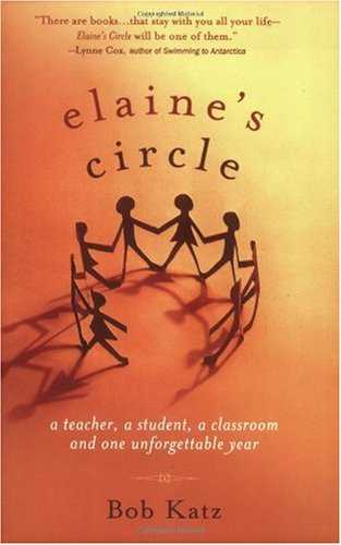 Elaine's Circle A Teacher, a Student, a Classroom and One Unforgettable Year  2005 edition cover