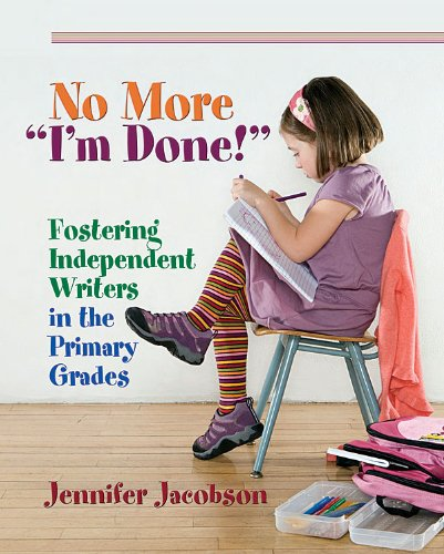 """No More """"I'm Done!"""" Fostering Independent Writers in the Primary Grades  2010 edition cover"""