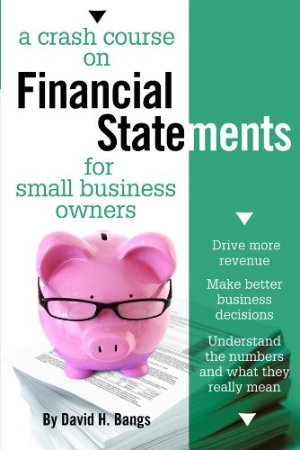 Crash Course on Financial Statements for Small Business Owners Drive More Revenue, Make Better Business Decisions, Understand the Numbers and What They Mean  2011 edition cover
