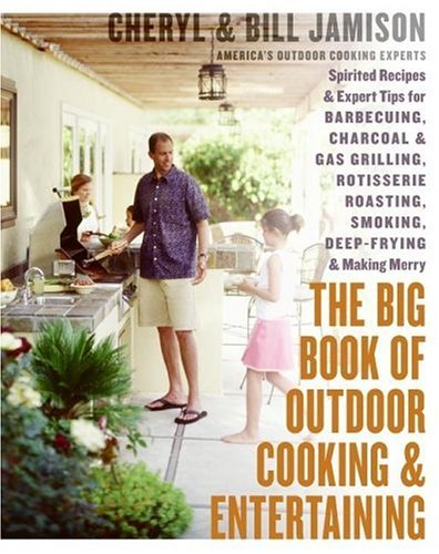 Big Book of Outdoor Cooking and Entertaining Spirited Recipes and Expert Tips for Barbecuing, Charcoal and Gas Grilling, Rotisserie Roasting, Smoking, Deep-Frying, and Making Merry  2006 9780060737849 Front Cover
