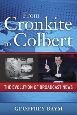 From Cronkite to Colbert The Evolution of Broadcast News  2009 edition cover