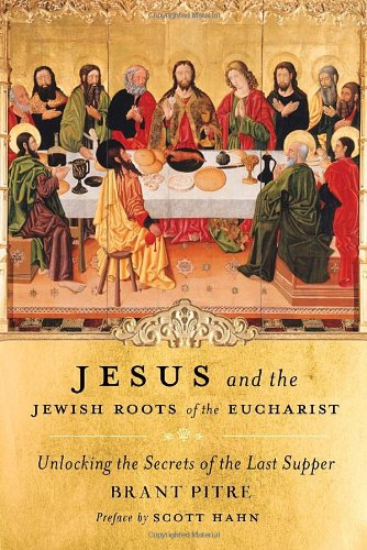 Jesus and the Jewish Roots of the Eucharist Unlocking the Secrets of the Last Supper  2011 edition cover