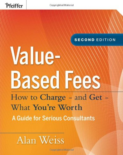 Value-Based Fees How to Charge - And Get - What You're Worth 2nd 2008 edition cover