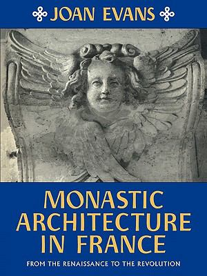 Monastic Architecture in France From the Renaissance to the Revolution  2010 9780521180849 Front Cover