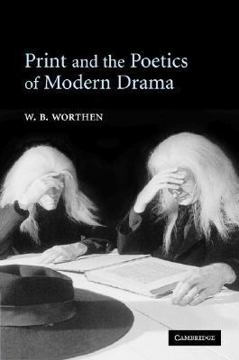 Print and the Poetics of Modern Drama   2005 9780521841849 Front Cover