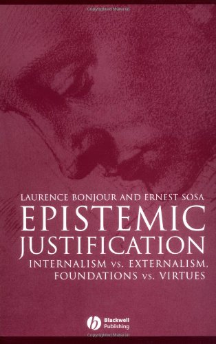 Epistemic Justification Internalism vs. Externalism, Foundations vs. Virtues  2003 9780631182849 Front Cover