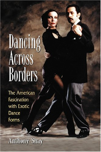 Dancing Across Borders The American Fascination with Exotic Dance Forms  2008 9780786437849 Front Cover