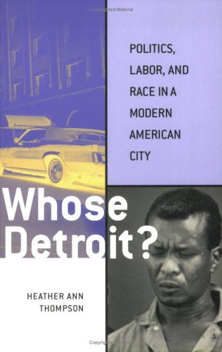 Whose Detroit? Politics, Labor, and Race in a Modern American City  2004 9780801488849 Front Cover