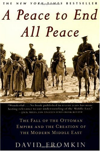 Peace to End All Peace The Fall of the Ottoman Empire and the Creation of the Modern Middle East  1989 (Revised) edition cover