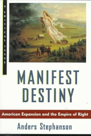 Manifest Destiny American Expansion and the Empire of Right N/A edition cover