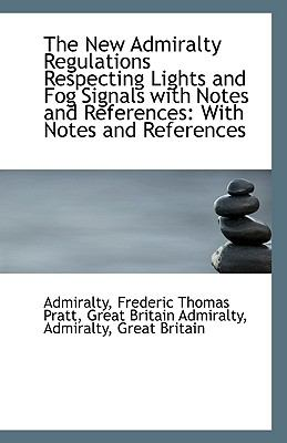 New Admiralty Regulations Respecting Lights and Fog Signals with Notes and References : With Note N/A 9781113366849 Front Cover