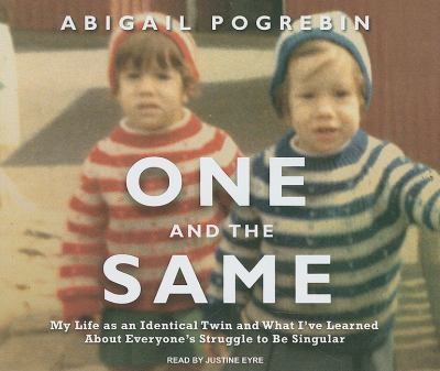 One and the Same: My Life As an Identical Twin and What I've Learned About Everyone's Struggle to Be Singular  2009 9781400114849 Front Cover