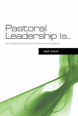 Pastoral Leadership Is... How to Shepherd God's People with Passion and Confidence  2012 edition cover
