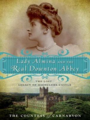 Lady Almina and the Real Downton Abbey: The Lost Legacy of Highclere Castle  2012 edition cover