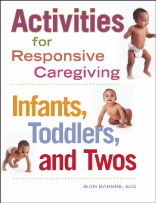 Activities for Responsive Caregiving Infants, Toddlers, and Twos  2012 edition cover
