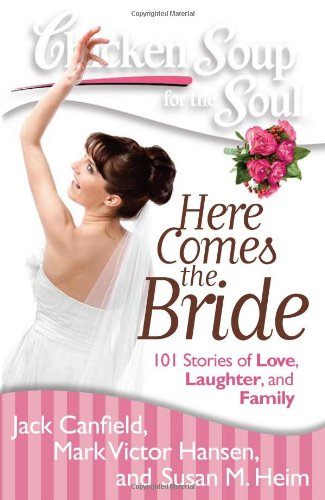 Chicken Soup for the Soul: Here Comes the Bride 101 Stories of Love, Laughter, and Family N/A 9781935096849 Front Cover