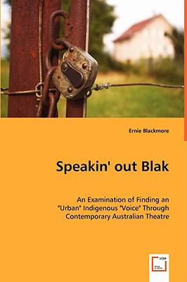 Speakin' Out Blak - an Examination of Finding an Urban Indigenous Voice Through Contemporary Australian Theatre   2008 edition cover