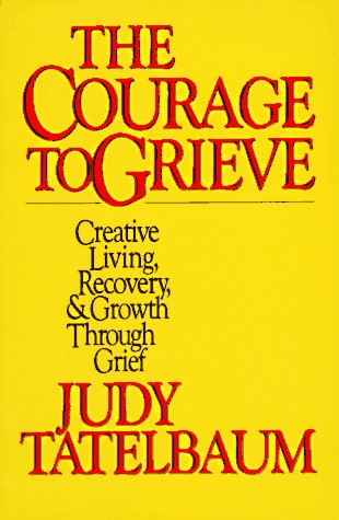 Courage to Grieve The Classic Guide to Creative Living, Recovery, and Growth Through Grief  1980 edition cover