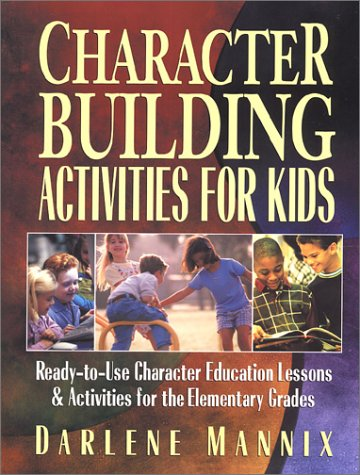 Character Building Activities for Kids Ready-to-Use Character Education Lessons and Activities for the Elementary Grades  2002 edition cover