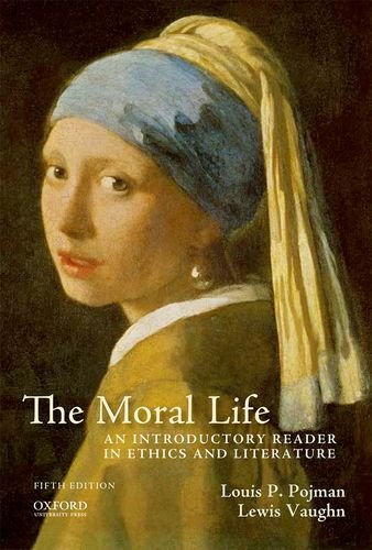 The Moral Life: An Introductory Reader in Ethics and Literature  2013 9780199950850 Front Cover