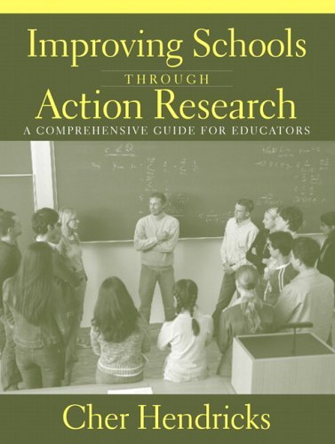 Improving Schools Through Action Research A Comprehensive Guide for Educators  2006 9780205385850 Front Cover