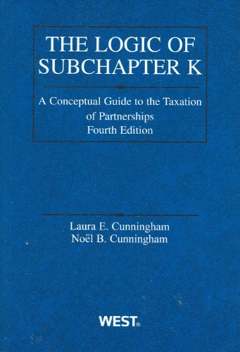 Logic of Subchapter K A Conceptual Guide to Taxation of Partnerships, 4th 4th 2011 (Revised) edition cover