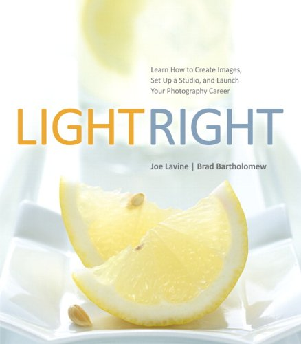 Light Right Learn How to Create Images, Set up a Studio, and Launch Your Photography Career  2013 edition cover