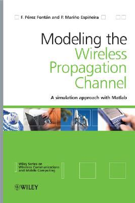Modeling the Wireless Propagation Channel A Simulation Approach with MATLAB  2008 9780470727850 Front Cover