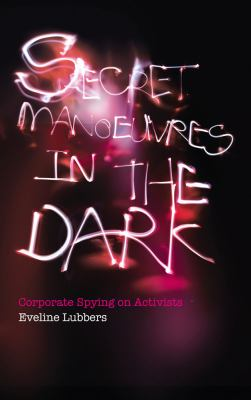 Secret Manoeuvres in the Dark Corporate Spying on Activists  2012 9780745331850 Front Cover