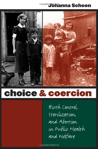 Choice and Coercion Birth Control, Sterilization, and Abortion in Public Health and Welfare  2005 9780807855850 Front Cover