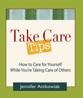 Take Care Tips How to Take Care for Yourself While You're Taking Care of Others N/A 9780980028850 Front Cover